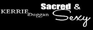 Kerrie Duggan, Sacred & Sexy